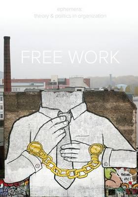Free Work (Ephemera Vol. 13, No. 1) - Ephemera (Paperback)