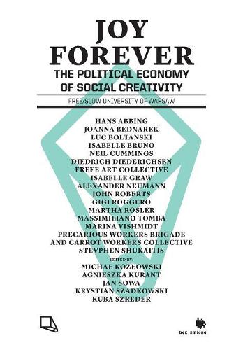 Joy Forever: The Political Economy of Social Creativity (Paperback)
