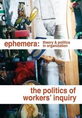 The Politics of Workers' Inquiry (Ephemera Vol. 14, No. 3) (Paperback)