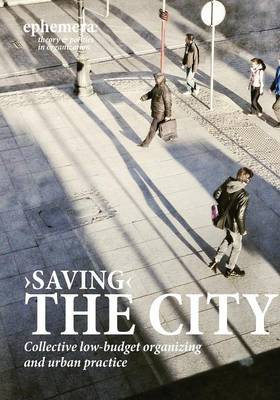 'Saving' the City: Collective Low-Budget Organizing and Urban Practice (Ephemera Vol. 15, No. 1) (Paperback)