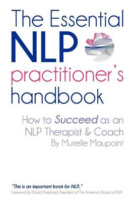 The Essential NLP Practitioner's Handbook: How to Succeed as an NLP Therapist and Coach (Paperback)