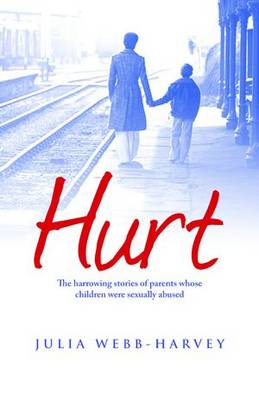 Hurt: The Harrowing Stories of Parents Whose Children Were Sexually Abused (Paperback)