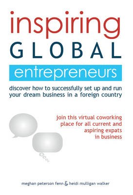 Inspiring Global Entrepreneurs: Discover how to successfully set up and run your dream business in a foreign country (Paperback)