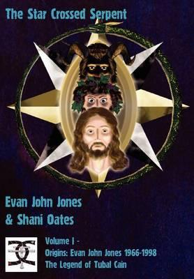 The Star Crossed Serpent: Volume I - Origins: Evan John Jones 1966-1998 - The Legend of Tubal Cain (Hardback)