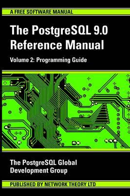 PostgreSQL 9.0 Reference Manual: Programming Guide v. 2 (Paperback)