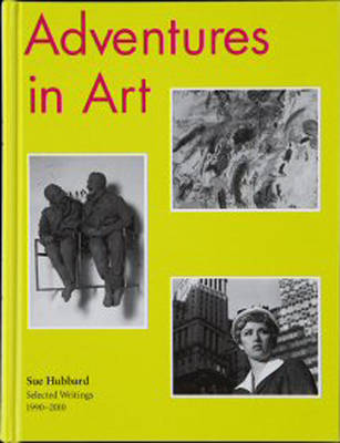 Adventures in Art: Selected Writings on Art 1990-2010 (Paperback)
