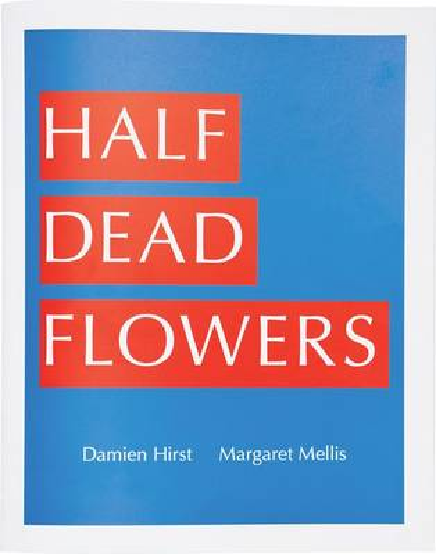 Damien Hirst & Margaret Mellis: Half Dead Flowers (Paperback)