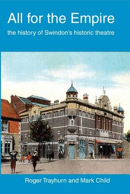 All for the Empire: The History of Swindon's Historic Theatre (Paperback)