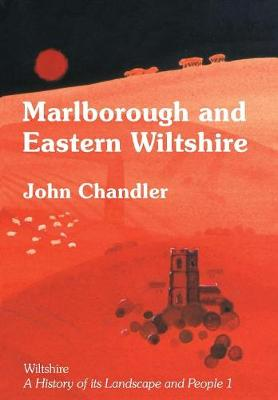 Marlborough and Eastern Wiltshire - Wiltshire: A History of Its Landscape and People 1 (Paperback)