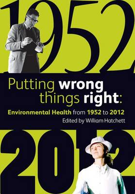 Putting Wrong Things Right: Environmental Health, 1952-2012 (Paperback)