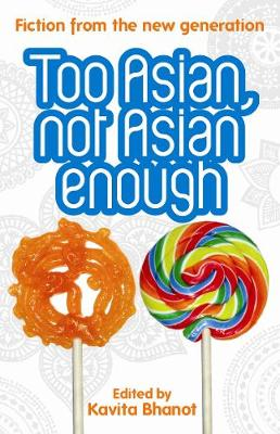 Too Asian, Not Asian Enough: An anthology of new British Asian fiction (Paperback)