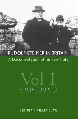 Rudolf Steiner in Britain: A Documentation of His Ten Visits, 1902-25 (Paperback)