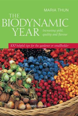 The Biodynamic Year: Increasing Yield, Quality and Flavour, 100 Helpful Tips for the Gardener or Smallholder (Paperback)