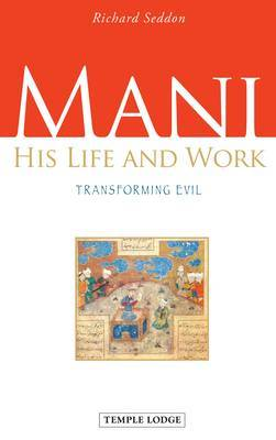 Mani: His Life and Work, Transforming Evil (Paperback)
