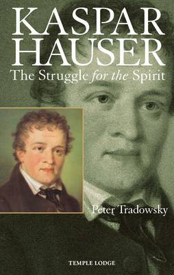 Kaspar Hauser: The Struggle for the Spirit (Paperback)