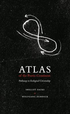 Atlas of the Poetic Continent: Pathways in Ecological Citizenship (Paperback)