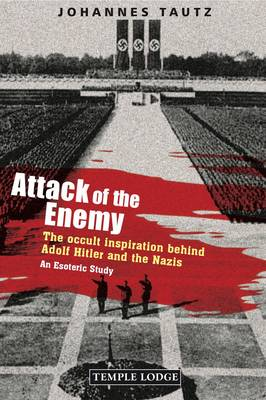 Attack of the Enemy: The Occult Inspiration Behind Adolf Hitler and the Nazis, an Esoteric Study (Paperback)