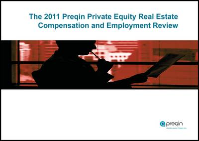 The 2011 Preqin Private Equity Real Estate Compensation and Employment Review (Paperback)