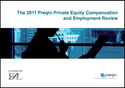 The 2011 Preqin Private Equity Compensation and Employment Review (Paperback)