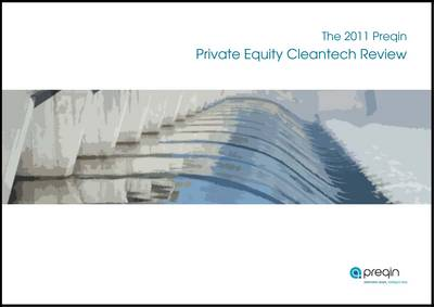 The 2011 Preqin Private Equity Cleantech Review (Paperback)