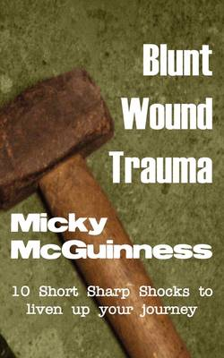 Blunt Wound Trauma: Gritty Short Stories; Ideal Reading for: Journeys, Airports, Ferry Terminals, or Train Stations! (Paperback)