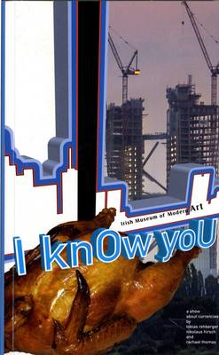 I Know You: A Show About Currencies by Tobias Rehberger, Nikolas Hirsh and Rachael Thomas (Paperback)