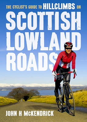 Scottish Lowland Roads: The Cyclist's Guide to Hillclimbs on (Paperback)