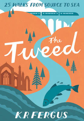 The Tweed - 25 Walks from Source to Sea (Paperback)