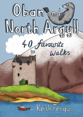Oban and North Argyll: 40 Favourite Walks (Paperback)