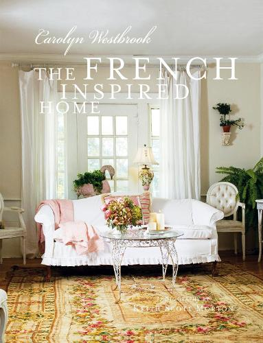 The French-Inspired Home: How to Create French Style in Your Home (Hardback)