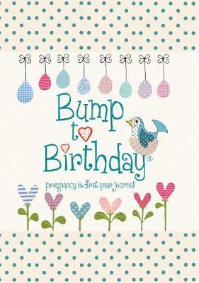 Bump to Birthday, Pregnancy & First Year Journal - Parent & Child (Hardback)