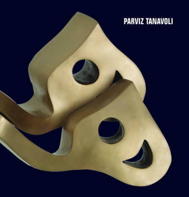 Parviz Tanavoli: v. 009: Monograph (Hardback)