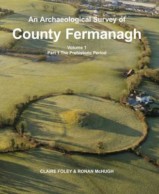An An An Archaeological Survey of County Fermanagh An Archaeological Survey of County Fermanagh An Archaeological Survey of County Fermanagh: Prehistoric Period Prehistoric Period: Volume 1, part 1 Prehistoric Period: Volume 1, part 1 Volume 1, part 1 (Hardback)