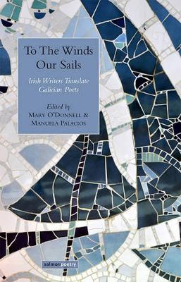 To The Winds Our Sails: Irish Writers Translate Galician Poetry (Paperback)