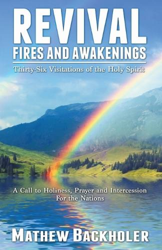 Revival Fires and Awakenings: Thirty-six Visitations of the Holy Spirit - a Call to Holiness, Prayer and Intercession for the Nations (Paperback)