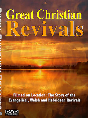 Great Christian Revivals - the Story of the Evangelical, Welsh and Hebridean Revivals: Accounts of Revival Under Evan Roberts, John Wesley, George Whitefield, Daniel Rowlands and Duncan Campbell (DVD)