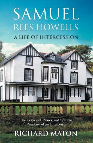 Samuel Rees Howells, a Life of Intercession: The Legacy of Prayer and Spiritual Warfare of an Intercessor (Paperback)