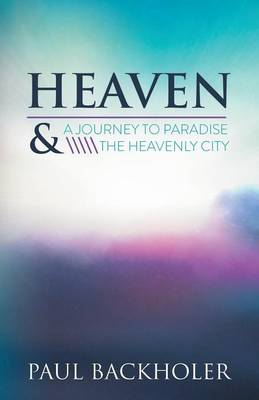 Heaven: A Journey to Paradise and the Heavenly City (Paperback)