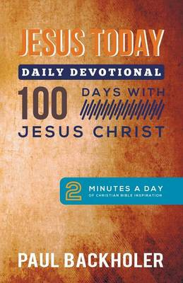 Jesus Today, Daily Devotional - 100 Days with Jesus Christ: 2 Minutes a Day of Christian Bible Inspiration (Paperback)
