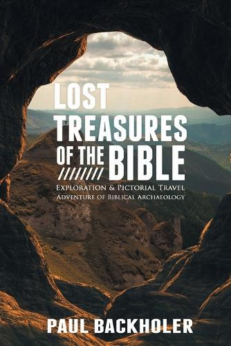 Lost Treasures of the Bible:: Exploration and Pictorial Travel Adventure of Biblical Archaeology (Paperback)