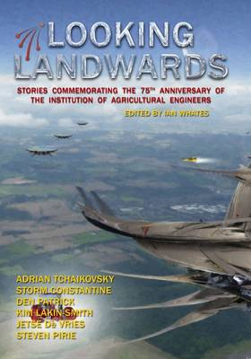 Looking Landwards: Stories Commemorating the 75th Anniversary of the Institution of Agricultural Engineers (Hardback)