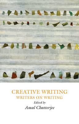 Creative Writing: Writers on Writing - Creative Writing Studies 3 (Paperback)