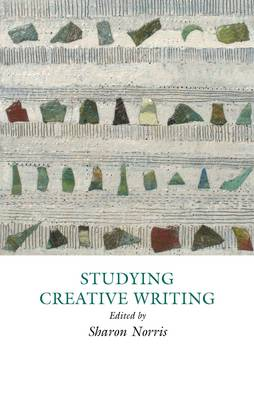 Studying Creative Writing - Creative Writing Studies (Hardback)
