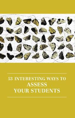 53 Interesting Ways to Assess Your Students - Professional and Higher Education 6 (Paperback)