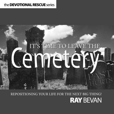 It's Time to Leave the Cemetery: Repositioning Your Life For The Next Big Thing! - Devotional Rescue Series (Paperback)