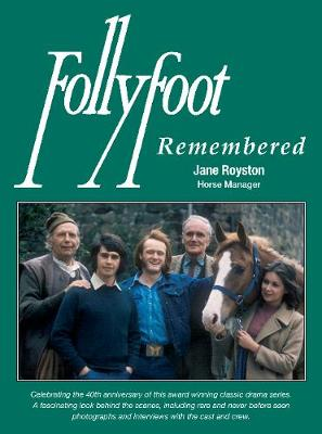 Follyfoot Remembered: Celebrating the 40th Anniversary of This Award-Winning Classic Television Drama Series (Paperback)