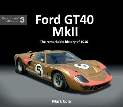 FORD GT40 MARK II: The remarkable history of 1016 - Exceptional Cars 3 (Hardback)