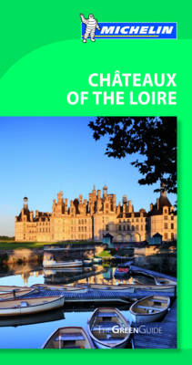 Chateaux of the Loire Green Guide - Michelin Green Guides (Paperback)