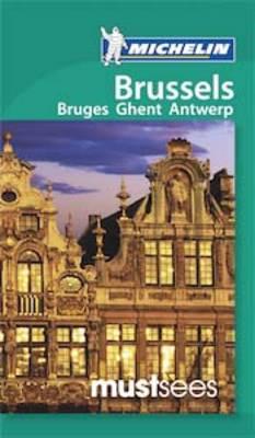 Must Sees Brussels, Bruges, Ghent & Antwerp - Michelin Must Sees Guide (Paperback)