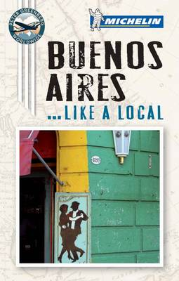 Like A Local Guide Buenos Aires - Michelin Like a Local Guide (Paperback)